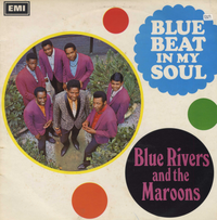 BLUE RIVERS & MAROONS-blue beat in my soul