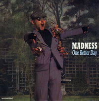 MADNESS-one better day