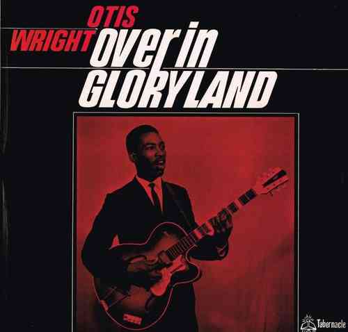 OTIS WRIGHT-over in gloryland