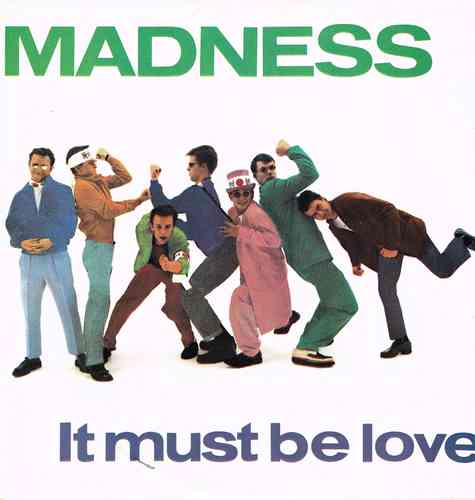MADNESS-it must be love