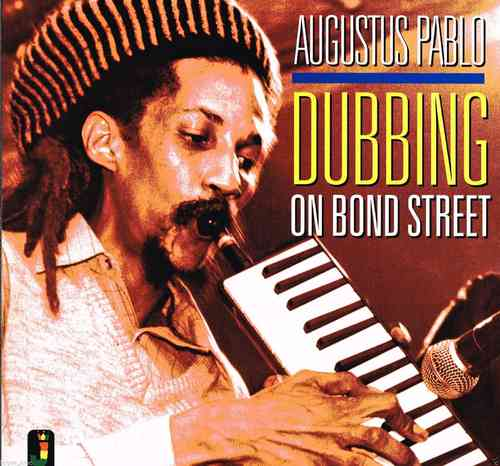 AUGUSTUS PABLO-dubbing on bond street