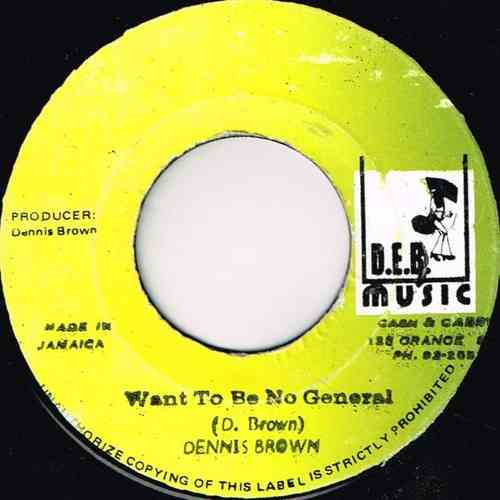 DENNIS BROWN-want to be no general
