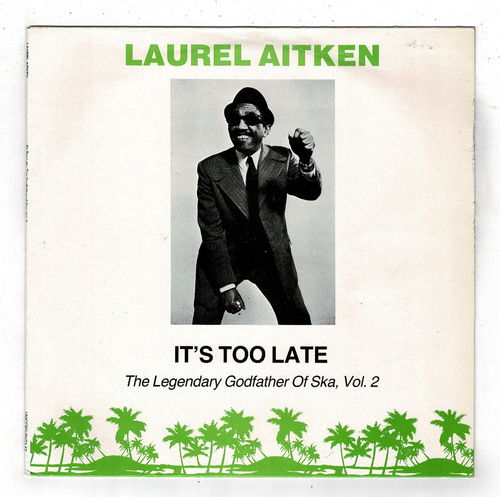 LAUREL AITKEN-it's too late