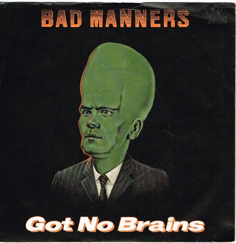 BAD MANNERS-got no brains